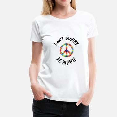 Loud And Proud Don't worry be HIPPIE | Tshirt & Gift - Women's Premium T-Shirt