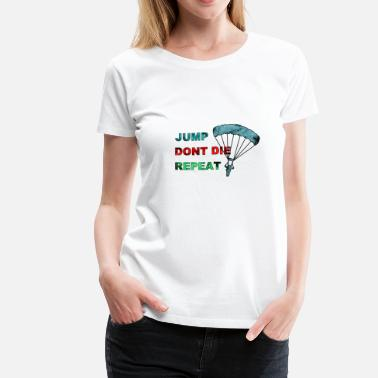 I Love To Jump Skydiving - Jump Dont Die Repeat - Women's Premium T-Shirt