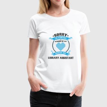 Sorry Sorry I'm Already Taken By A Smokin Hot Library - Women's Premium T-Shirt