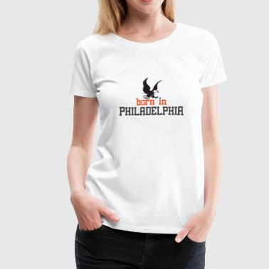 Born in Philadelphia Philly PA - Women's Premium T-Shirt