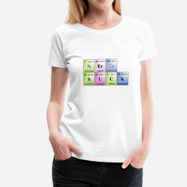 Suck Nerds nerds suck, written with elements - Women's Premium T-Shirt