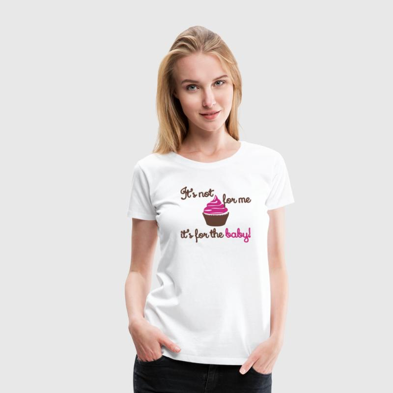 It's not for me, it's for the baby - Women's Premium T-Shirt
