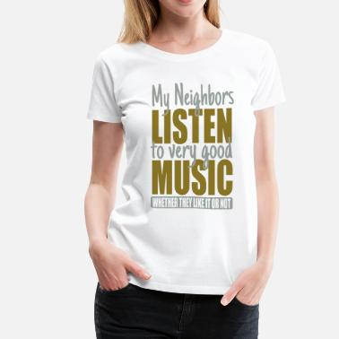 Dances With Wolves My neighbors listen to good music - Women's Premium T-Shirt