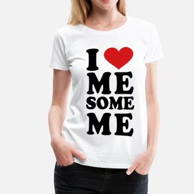 I Love Me I Love me some me - Women's Premium T-Shirt