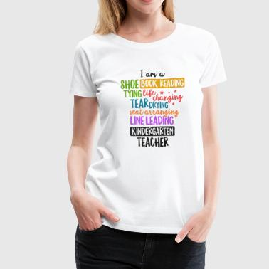 Tying I Am A Kindergarten Teacher Shirt Creative Gift - Women's Premium T-Shirt