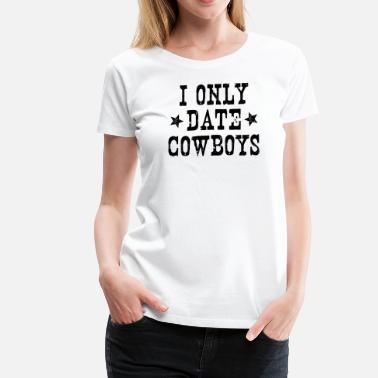 I Only Date I ONLY DATE COWBOYS - Women's Premium T-Shirt