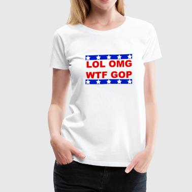LOL OMG WTF GOP - Women's Premium T-Shirt