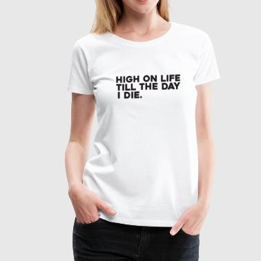 Good Night Text: High on life till the day I die (black) - Women's Premium T-Shirt