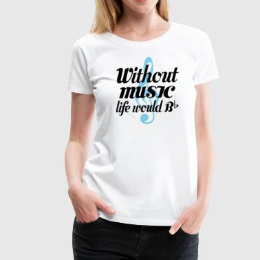 Singer Without Music Life Would Be Flat Bb - Women's Premium T-Shirt