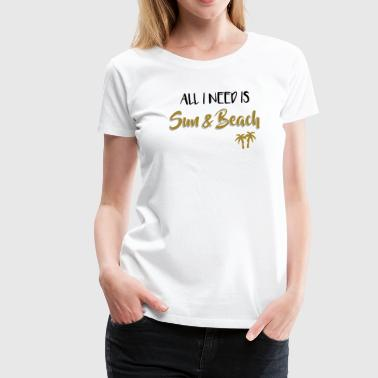All I need is Sun and Beach with palm trees - Women's Premium T-Shirt
