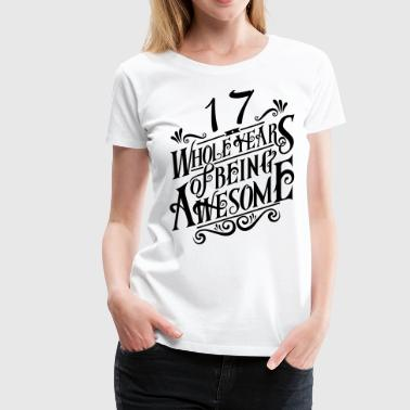17 Years Of Awesome 17 Whole Years of Being Awesome - Women's Premium T-Shirt