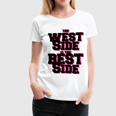 the west side is the best side - Women's Premium T-Shirt