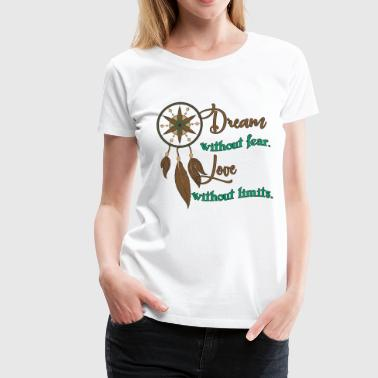 Dream Catcher Dream catcher - Dream without fear - Women's Premium T-Shirt