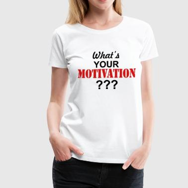 Motivation  - Women's Premium T-Shirt