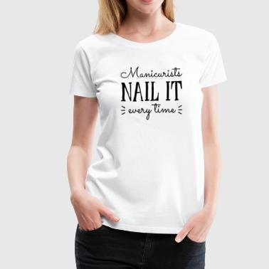 Manicurists Nail It - Women's Premium T-Shirt