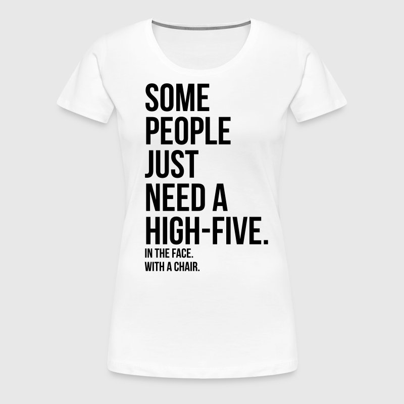 some people need a high five 5 in face with chair - Women's Premium T-Shirt