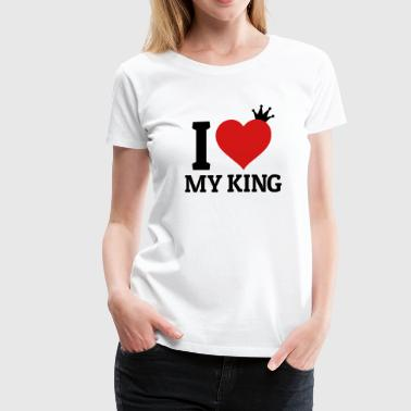 King-of-my-heart I love my King - Women's Premium T-Shirt