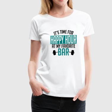 it's time for happy hour at my favorite bar A 2c - Women's Premium T-Shirt