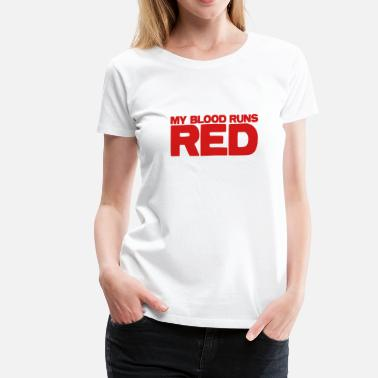 Blood Runs My blood runs RED - Women's Premium T-Shirt