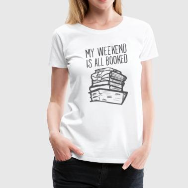 My Weekend Is All Booked - Women's Premium T-Shirt