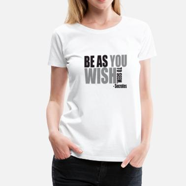 Seemed Be as you wish to seem. - Women's Premium T-Shirt