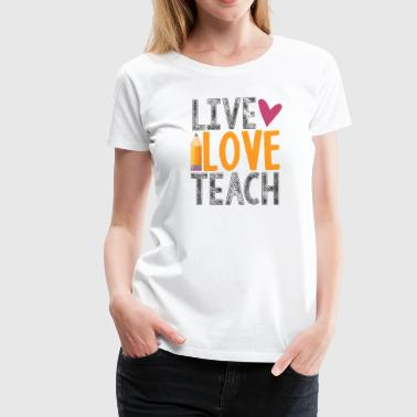 live love teach teacher shirt - Women's Premium T-Shirt