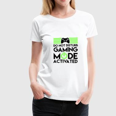Do not disturb! Gaming mode activated. - Women's Premium T-Shirt