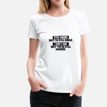 Single Insults For Singles: Funny Quotes, Dating, Dates, Single - Women's Premium T-Shirt