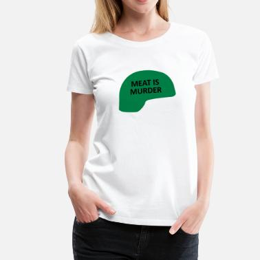 Murder Slogan Meat is Murder - Women's Premium T-Shirt