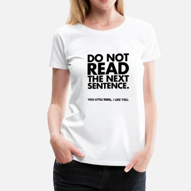 Cool Quote Do Not Read - Women's Premium T-Shirt