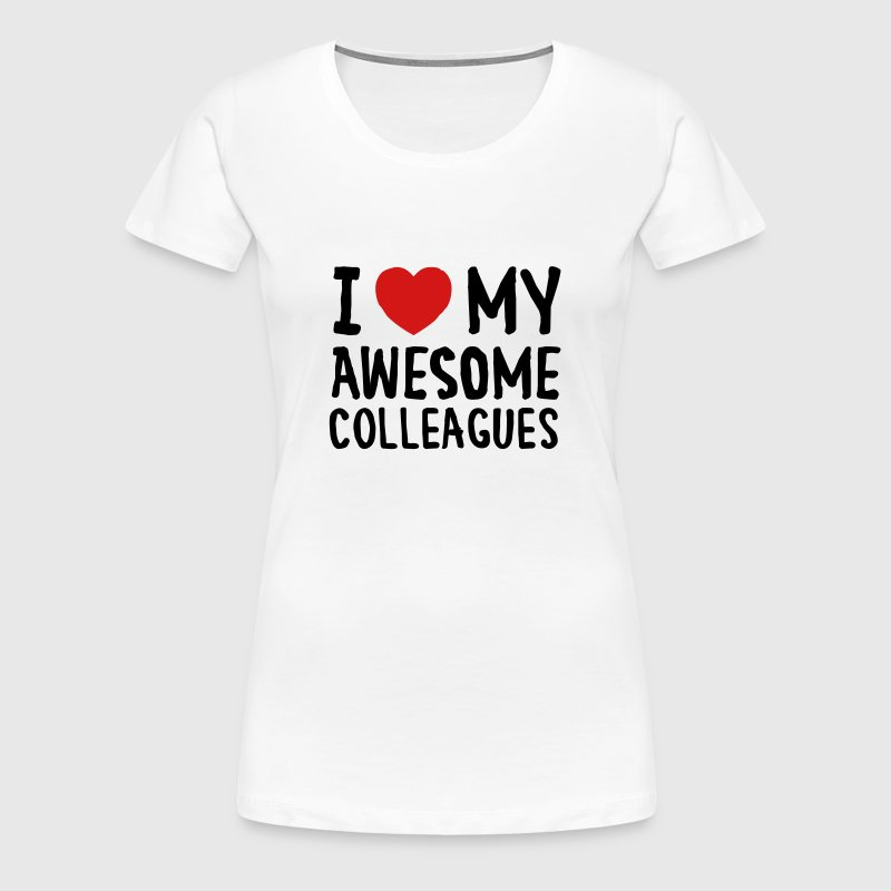 I Love (Heart) My Awesome Colleagues - Women's Premium T-Shirt