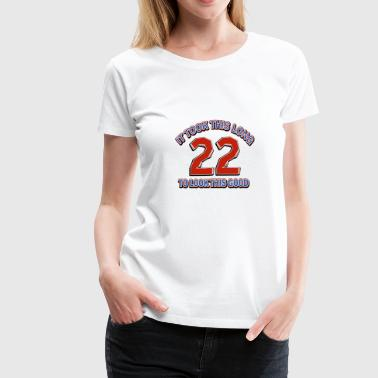 Happy 22nd Birthday 22nd birthday designs - Women's Premium T-Shirt