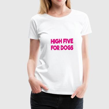 High Five For Dogs - Women's Premium T-Shirt