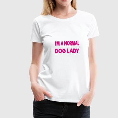 Im Not Normal im a normal dog lady - Women's Premium T-Shirt