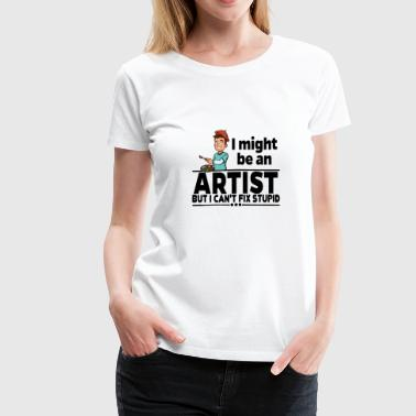 Artist - Can't Fix Stupid - Women's Premium T-Shirt
