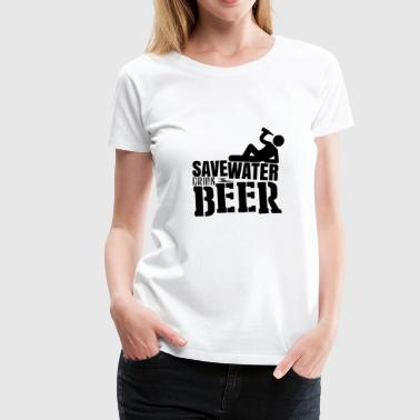 Save Water Drink Alcohol Beer - Save water drink beer - Women's Premium T-Shirt
