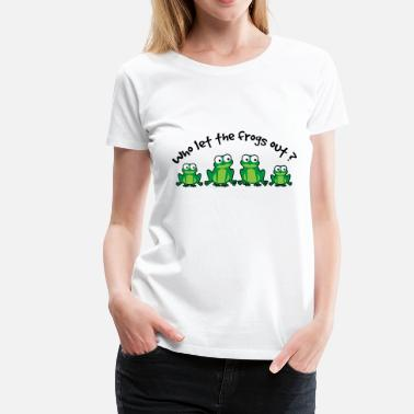 Funny Frog Who Let The Frogs Out? - Women's Premium T-Shirt