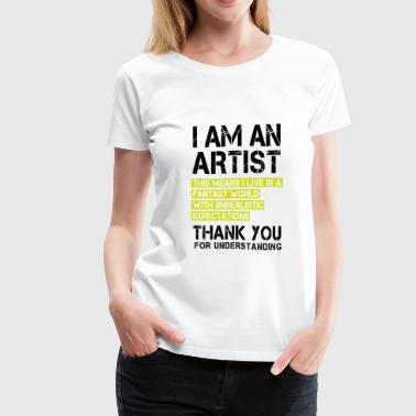 I am an Artist ...  - Women's Premium T-Shirt