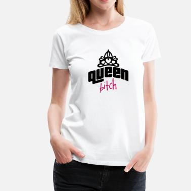 Queen Bitch bitch - Women's Premium T-Shirt