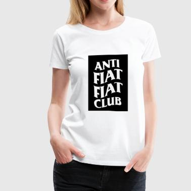Anti Fiat Fiat Club - Women's Premium T-Shirt