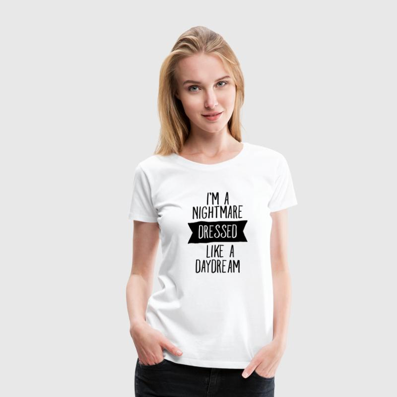 I'm A Nightmare Dressed Like A Daydream - Women's Premium T-Shirt