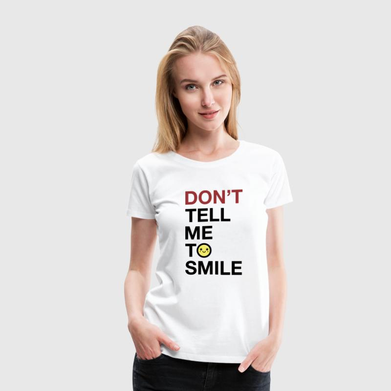 Don't Tell Me To Smile - Women's Premium T-Shirt