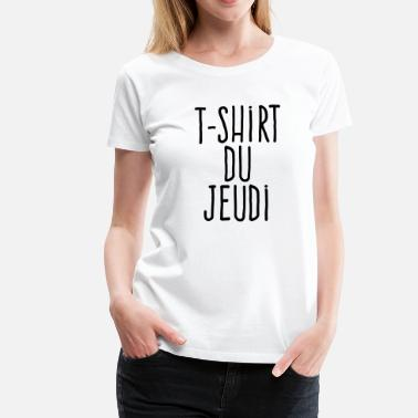 Thursday t-shirt du jeudi - thursday t-shirt - Women's Premium T-Shirt