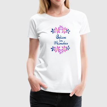Believe in Miracles - Women's Premium T-Shirt
