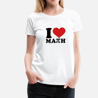 I Love Math I love Math - Women's Premium T-Shirt