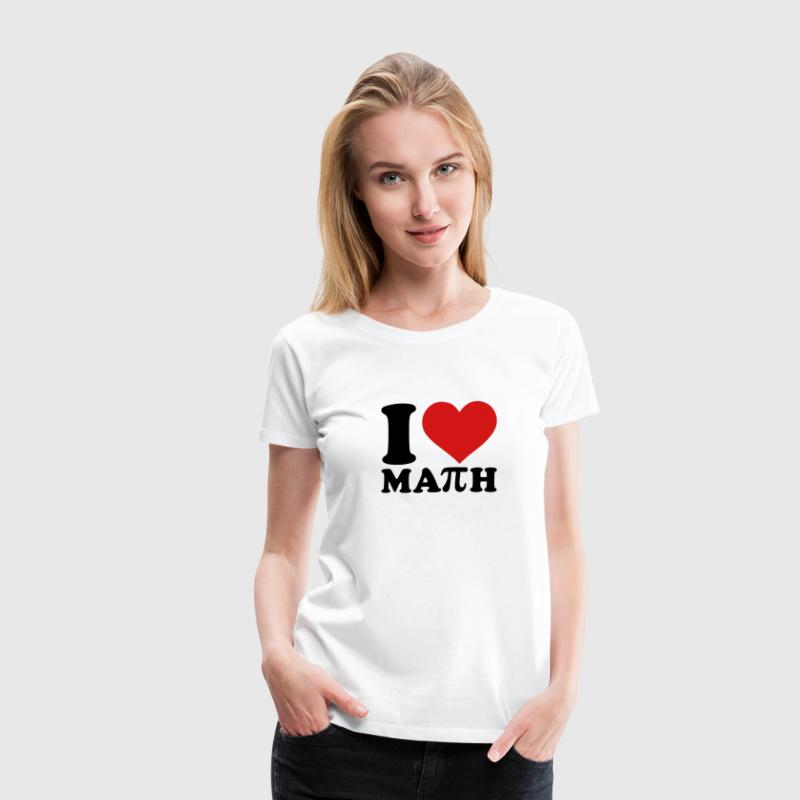 I love Math - Women's Premium T-Shirt