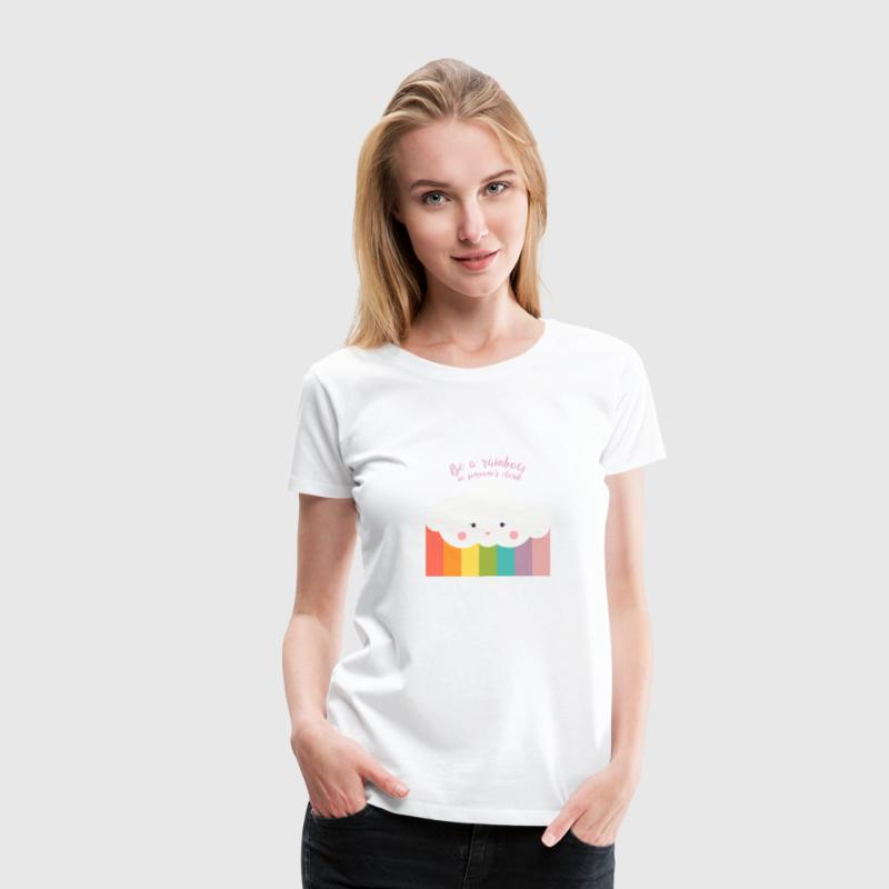Cute Quotes: Be a Rainbow in Someone's Cloud - Women's Premium T-Shirt