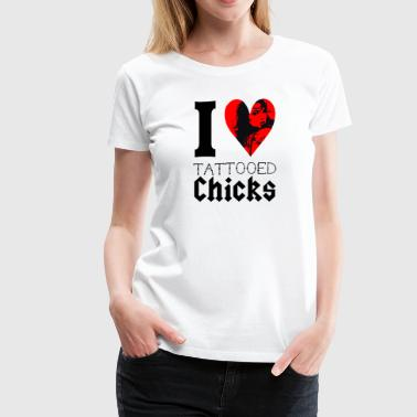 Rocker Chick I LOVE TATTOOED CHICKS - Women's Premium T-Shirt