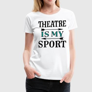 Drama Quotes Theatre Is My Sport Drama Quote - Women's Premium T-Shirt