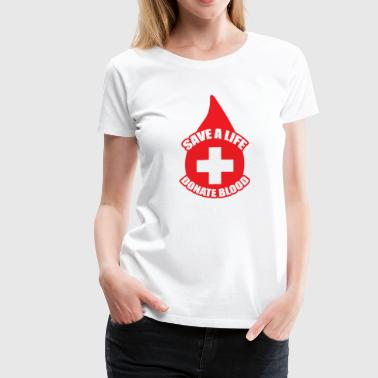 Save a Life, Donate Blood - Women's Premium T-Shirt